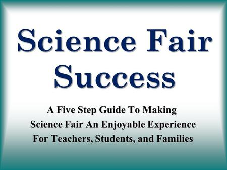 Science Fair Success A Five Step Guide To Making Science Fair An Enjoyable Experience Science Fair An Enjoyable Experience For Teachers, Students, and.