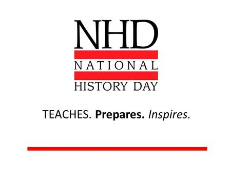 TEACHES. Prepares. Inspires.. Introduction: What is National History Day?