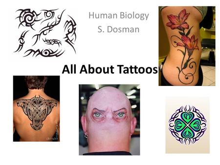 Human Biology S. Dosman All About Tattoos.