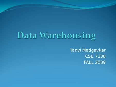 Tanvi Madgavkar CSE 7330 FALL 2009. Ralph Kimball states that : A data warehouse is a copy of transaction data specifically structured for query and analysis.