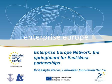 Title of the presentation | Date |‹#› PLACE PARTNER'S LOGO HERE Enterprise Europe Network: the springboard for East-West partnerships Dr Kastytis Gečas,