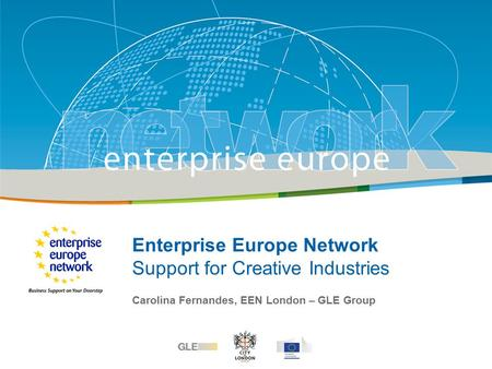 Title Sub-title PLACE PARTNER'S LOGO HERE European Commission Enterprise and Industry Enterprise Europe Network Support for Creative Industries Carolina.