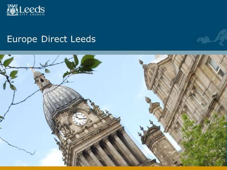 Europe Direct Leeds. Europe Direct Network  Nearly 500 Europe Direct centres across European Union Member States  Leeds is 1 of 16 in the UK, established.
