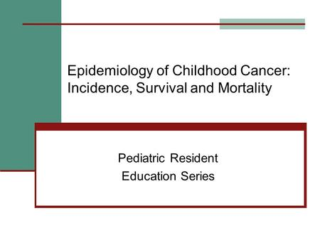 Epidemiology of Childhood Cancer: Incidence, Survival and Mortality Pediatric Resident Education Series.