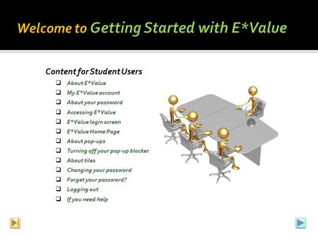 Content for Student Users  About E*Value  My E*Value account  About your password  Accessing E*Value  E*Value login screen  E*Value Home Page  About.