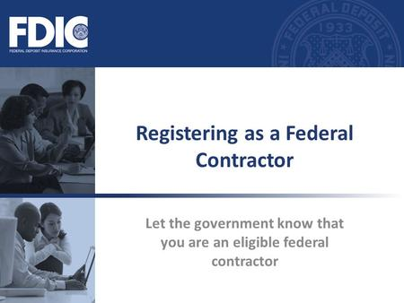 Let the government know that you are an eligible federal contractor Registering as a Federal Contractor.