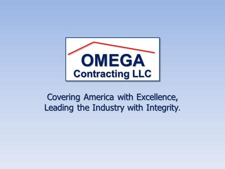 Covering America with Excellence, Leading the Industry with Integrity Leading the Industry with Integrity. OMEGA Contracting LLC.