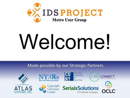 Made possible by our Strategic Partners Welcome! Metro User Group.