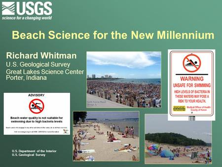 U.S. Department of the Interior U.S. Geological Survey Beach Science for the New Millennium Richard Whitman U.S. Geological Survey Great Lakes Science.