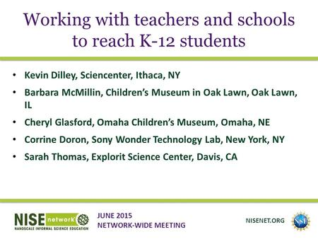 Working with teachers and schools to reach K-12 students Kevin Dilley, Sciencenter, Ithaca, NY Barbara McMillin, Children's Museum in Oak Lawn, Oak Lawn,