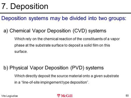 Vito Logiudice 50 7. Deposition a) Chemical Vapor Deposition (CVD) systems Which rely on the chemical reaction of the constituents of a vapor phase at.