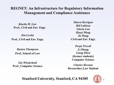 1 REGNET: An Infrastructure for Regulatory Information Management and Compliance Assistance Kincho H. Law Prof., Civil and Env. Engr. Jim Leckie Prof.,