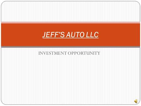 INVESTMENT OPPORTUNITY JEFF'S AUTO LLC Legality Jeff's Auto is a Business entity set up as an LLC (Limited Liability Corporation) It is registered with.