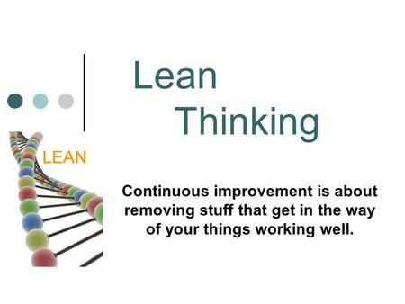Continuous improvement is about removing stuff that get in the way of your things working well. Lean Thinking.