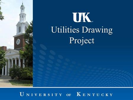 Utilities Drawing Project U N I V E R S I T Y OF K E N T U C K Y.