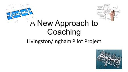 A New Approach to Coaching Livingston/Ingham Pilot Project.