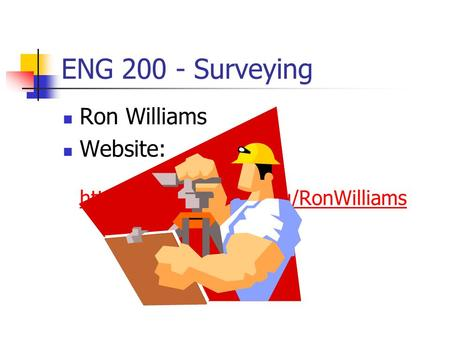 ENG 200 - Surveying Ron Williams Website:
