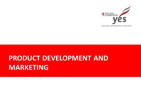PRODUCT DEVELOPMENT AND MARKETING. Product Development & Marketing PRODUCT DEVELOPMENT Think of it like baking a cake….. What are the ingredients? Who's.