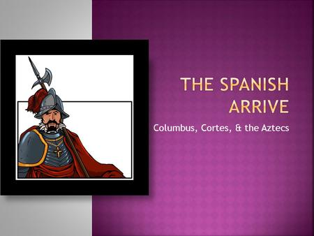 Columbus, Cortes, & the Aztecs.  True or False 1. Columbus was the first European explorer to reach the Americas. 2. Columbus set out to prove the world.