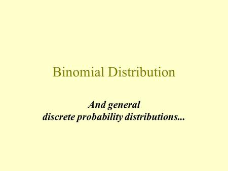 Binomial Distribution And general discrete probability distributions...