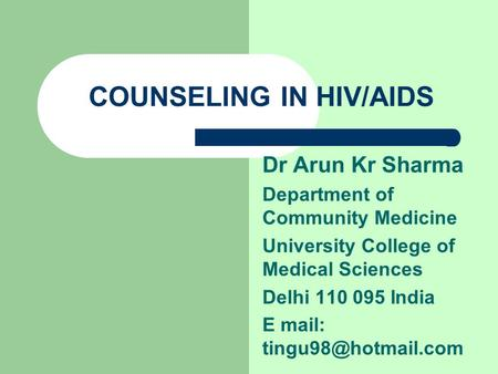 COUNSELING IN HIV/AIDS Dr Arun Kr Sharma Department of Community Medicine University College of Medical Sciences Delhi 110 095 India E mail: