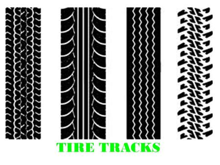 TIRE TRACKS. Track vs. Tread Tire Track: path left in the soil by the wheels of a vehicle Tire Tread: pattern of tread design on tire.