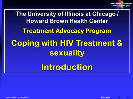 UIC / HBHC Treatment Advocacy Program Main Menu Introduction to TAP 12/9/03 1 The University of Illinois at Chicago / Howard Brown Health Center Treatment.