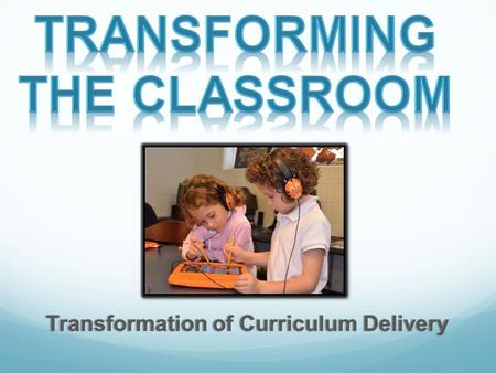 Transformation of Curriculum DeliveryTransformation of Curriculum Delivery.