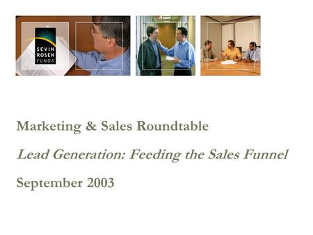 Marketing & Sales Roundtable Lead Generation: Feeding the Sales Funnel September 2003.
