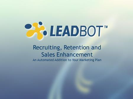 Recruiting, Retention and Sales Enhancement An Automated Addition to Your Marketing Plan.