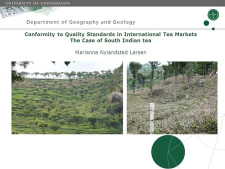 Conformity to Quality Standards in International Tea Markets The Case of South Indian tea Marianne Nylandsted Larsen.