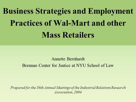 Business Strategies and Employment Practices of Wal-Mart and other Mass Retailers Annette Bernhardt Brennan Center for Justice at NYU School of Law Prepared.