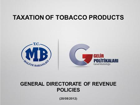 11 TAXATION OF TOBACCO PRODUCTS GENERAL DIRECTORATE OF REVENUE POLICIES (28/08/2012)
