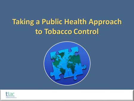 Taking a Public Health Approach to Tobacco Control.