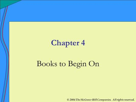 © 2004 The McGraw-Hill Companies. All rights reserved. Chapter 4 Books to Begin On.