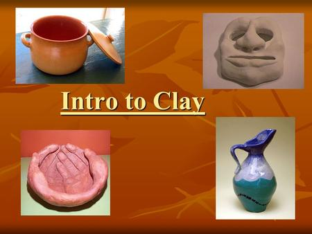 Intro to Clay. Ancient Greek Pottery – 400 BC What's CLAY?! Clay is a decomposed granite type rock with fine, flat shaped particles which make it plastic.