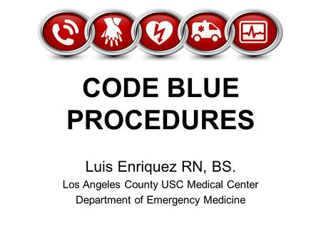 CODE BLUE PROCEDURES Luis Enriquez RN, BS.