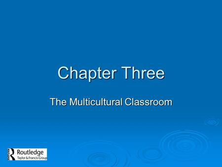Chapter Three The Multicultural Classroom. The Multicultural Curriculum  Teachers can help to overcome superficial differences to create a multicultural,