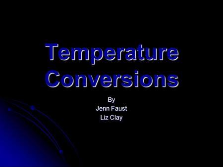 Temperature Conversions By Jenn Faust Liz Clay. What is temperature? Most people think of temperature as being hot or cold Most people think of temperature.