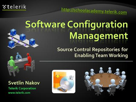 Source Control Repositories for Enabling Team Working Svetlin Nakov Telerik Corporation www.telerik.com.