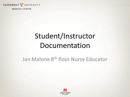Student/Instructor Documentation Jan Malone 8 th floor Nurse Educator.