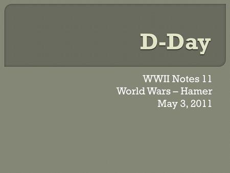 WWII Notes 11 World Wars – Hamer May 3, 2011 7:45 - 24:30.