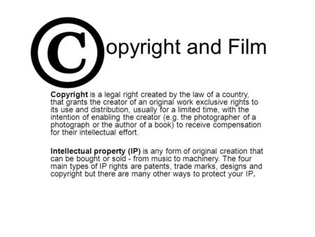 Opyright and Film Copyright is a legal right created by the law of a country, that grants the creator of an original work exclusive rights to its use and.