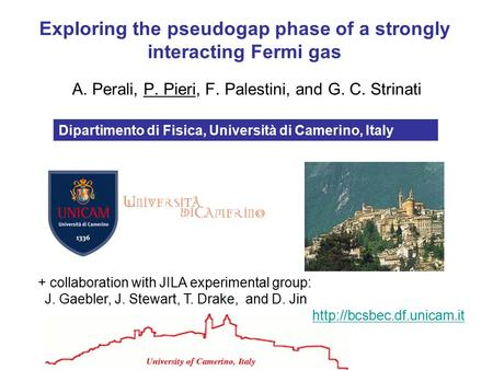 A. Perali, P. Pieri, F. Palestini, and G. C. Strinati Exploring the pseudogap phase of a strongly interacting Fermi gas  Dipartimento.