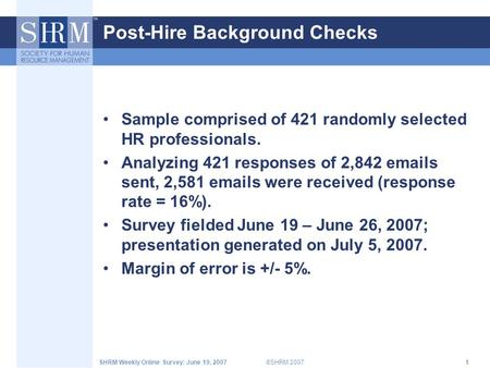©SHRM 2007SHRM Weekly Online Survey: June 19, 20071 Post-Hire Background Checks Sample comprised of 421 randomly selected HR professionals. Analyzing 421.