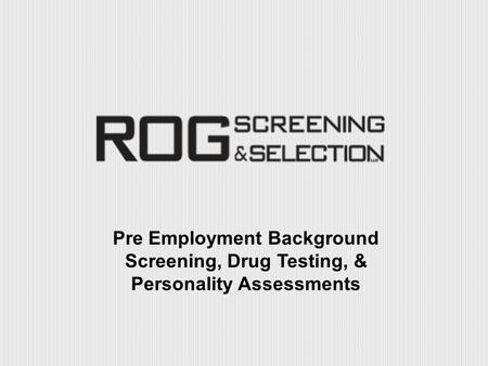 Pre Employment Background Screening, Drug Testing, & Personality Assessments.