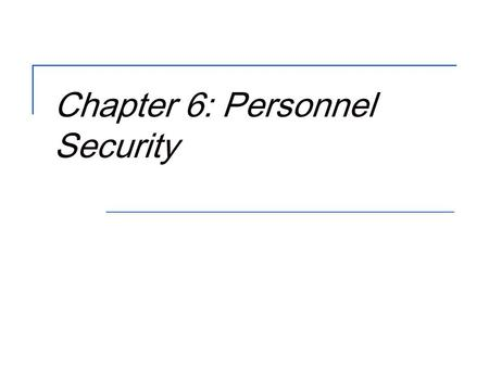 Chapter 6: Personnel Security. 2 Objectives  Describe the role of security in personnel practices  Develop secure recruiting & interviewing procedures.