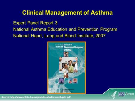Clinical Management of Asthma Expert Panel Report 3 National Asthma Education and Prevention Program National Heart, Lung and Blood Institute, 2007 Source: