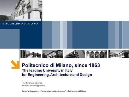 Politecnico di Milano, since 1863 The leading University in Italy for Engineering, Architecture and Design Prof. Emanuela Colombo,