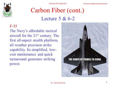 Mechanical Engineering Department Advanced Composites Dr. Talal Mandourah 1 Lecture 5 & 6-2 F-35 The Navy's affordable tactical aircraft for the 21 st.